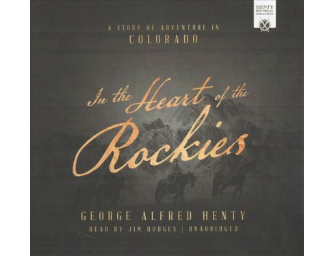 In the Heart of the Rockies : A Story of Adventure in Colorado - Library Edition (Unabridged) (CD/Spoken - image 1 of 1