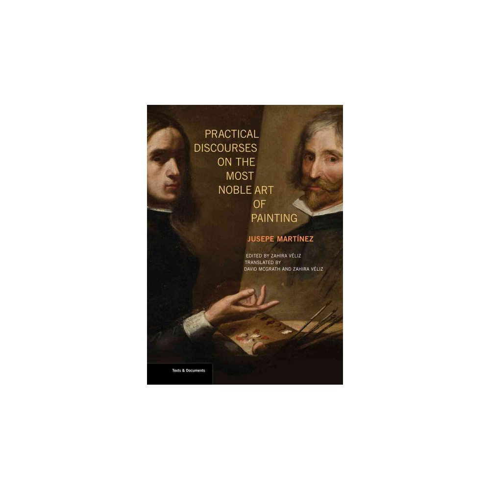Practical Discourses on the Most Noble Art of Painting (Paperback) (Jusepe Martu00ednez)