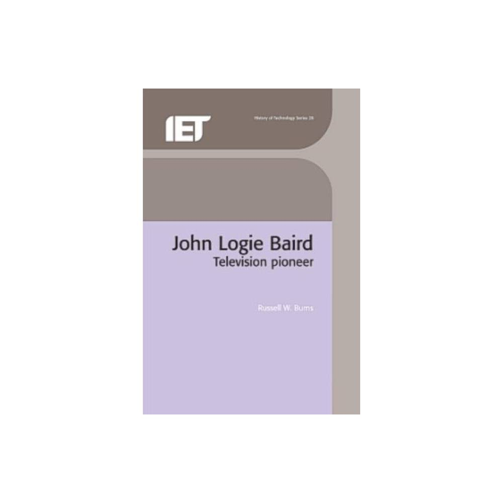 John Logie Baird - (Iee History of Technology) by Russell W Burns (Hardcover)