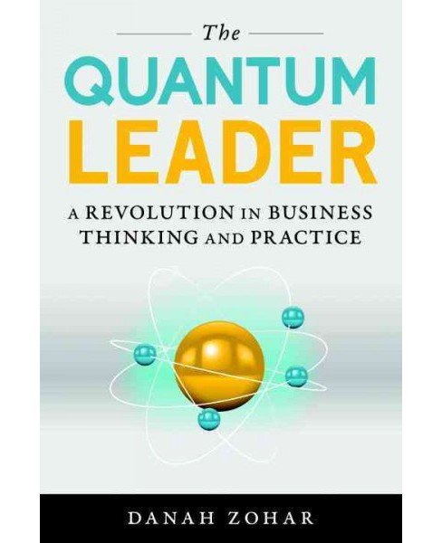 Quantum Leader : A Revolution in Business Thinking and Practice (Hardcover) (Danah Zohar) - image 1 of 1