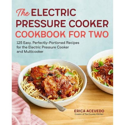 The Electric Pressure Cooker Cookbook for Two - by  Erica Acevedo (Paperback)