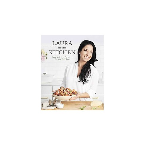 Laura in the Kitchen : Favorite Italian-American Recipes Made Easy ...