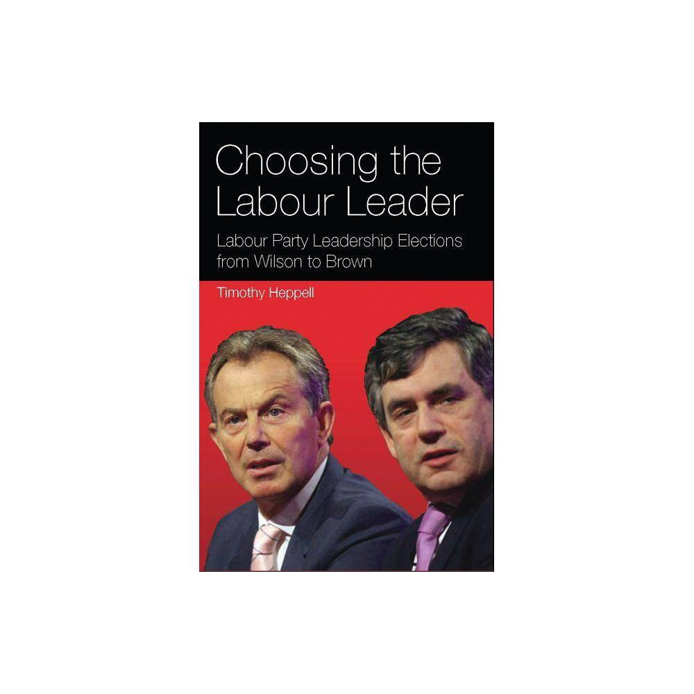 Choosing the Labour Leader - (International Library of Political Studies) by Timothy Heppell The change in the method of selecting the Labour Party leader, from an elite parliamentary ballot to a mass participatory Electoral College, which occurred in 1981 was ideologically motivated. However, the strategy of the Left to enhance the accountability of the incumbent party leader to the wider Labour movement, and the Left's chances of securing an ideological succession in the party leadership failed. Drawing together debates on the method of party leadership selection and the ideological positioning of leadership candidates, this book examines each leadership election since 1963 as a means of charting the decline of the left within the Labour Party. Given the bypassing of the Electoral College to appoint Gordon Brown in 2007, and the debates surrounding his authority and legitimacy as Labour Party leader thereafter, this book offers a comprehensive and timely examination of Labour Party leadership elections from Wilson to Brown which will be invaluable for scholars of British Politics and the history of the Labour Party.