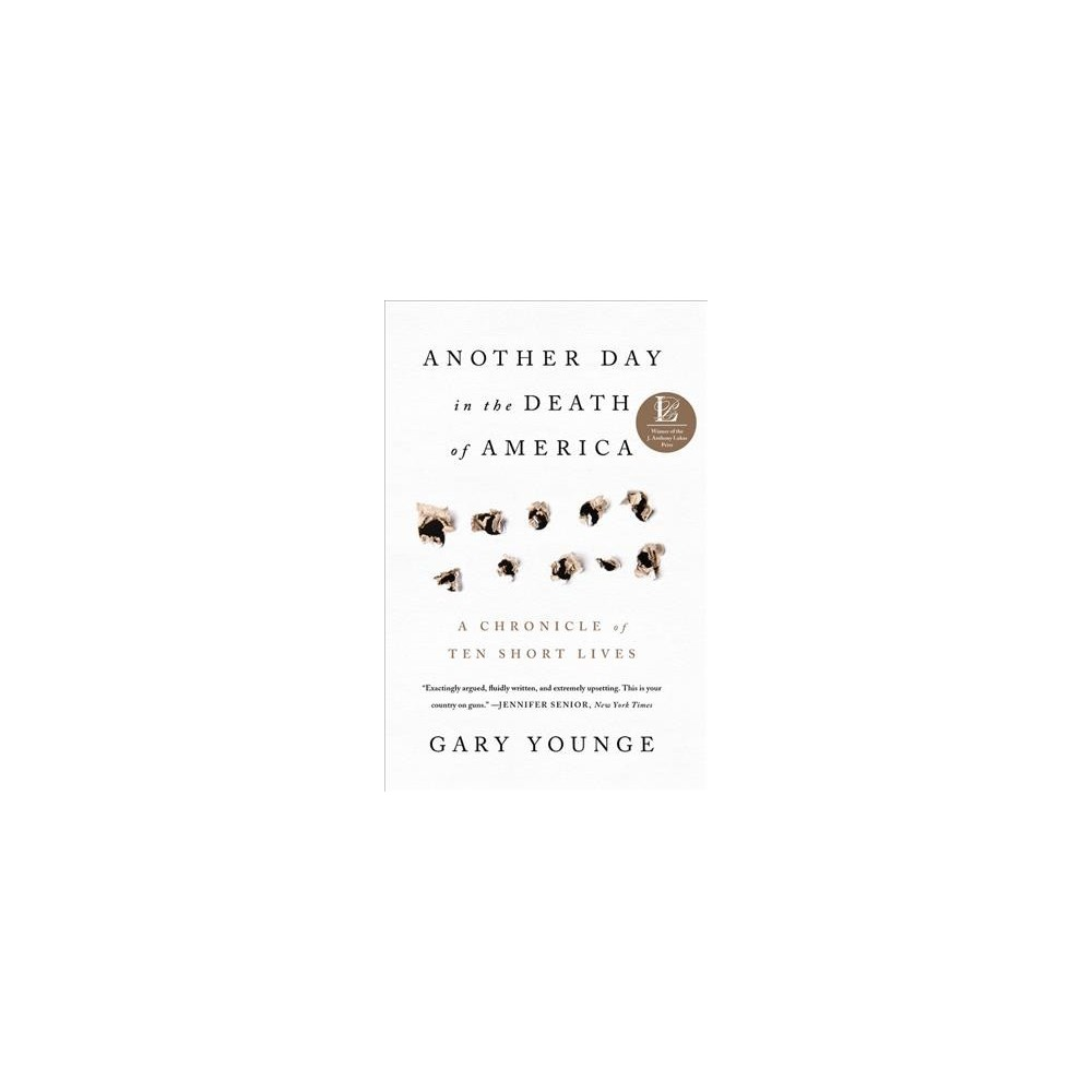 Another Day in the Death of America : A Chronicle of Ten Short Lives (Hardcover) (Gary Younge)