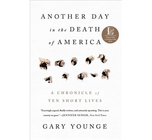 Another Day in the Death of America : A Chronicle of Ten Short Lives (Hardcover) (Gary Younge) - image 1 of 1