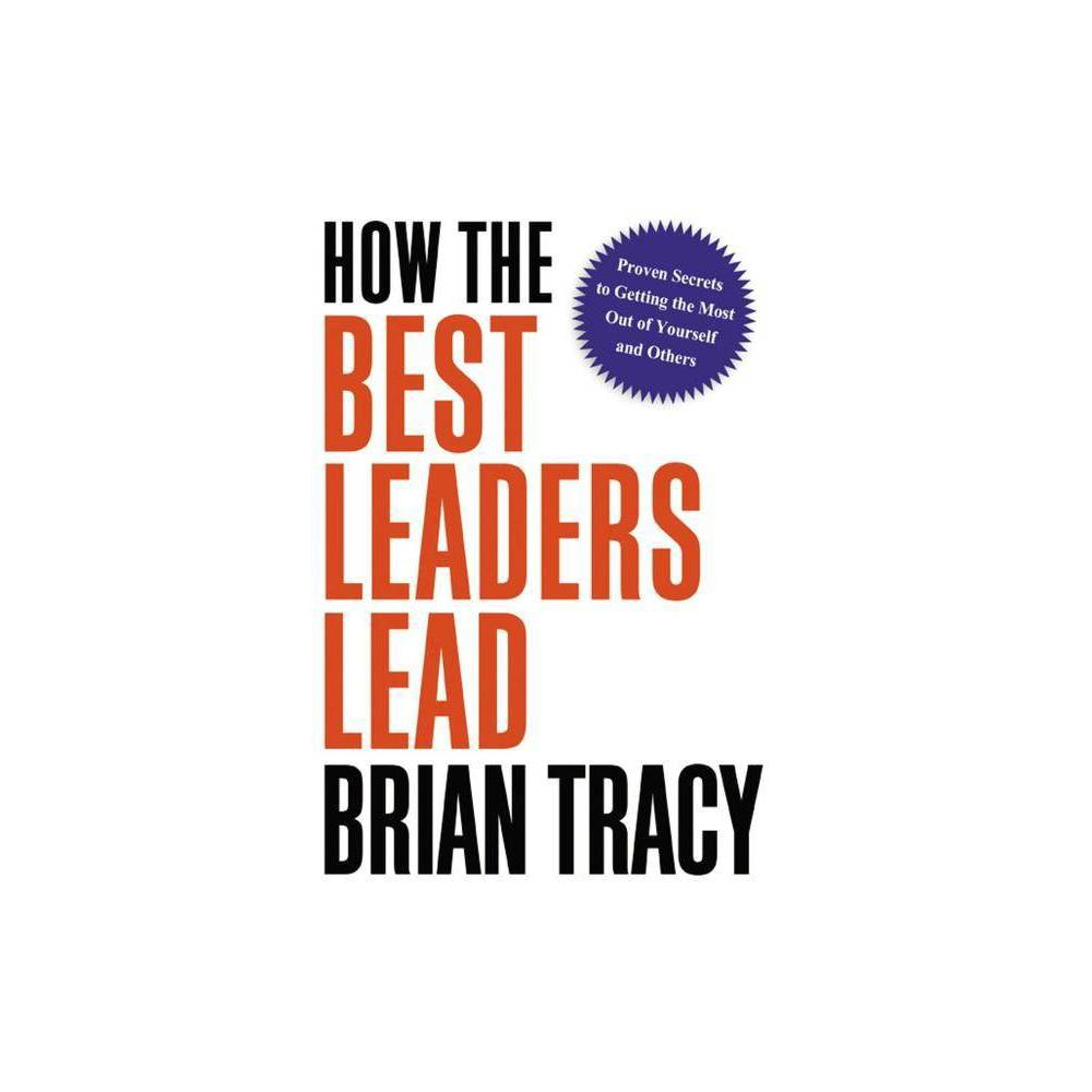 How The Best Leaders Lead By Brian Tracy Hardcover