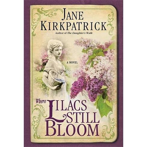 Where Lilacs Still Bloom - by  Jane Kirkpatrick (Paperback) - image 1 of 1