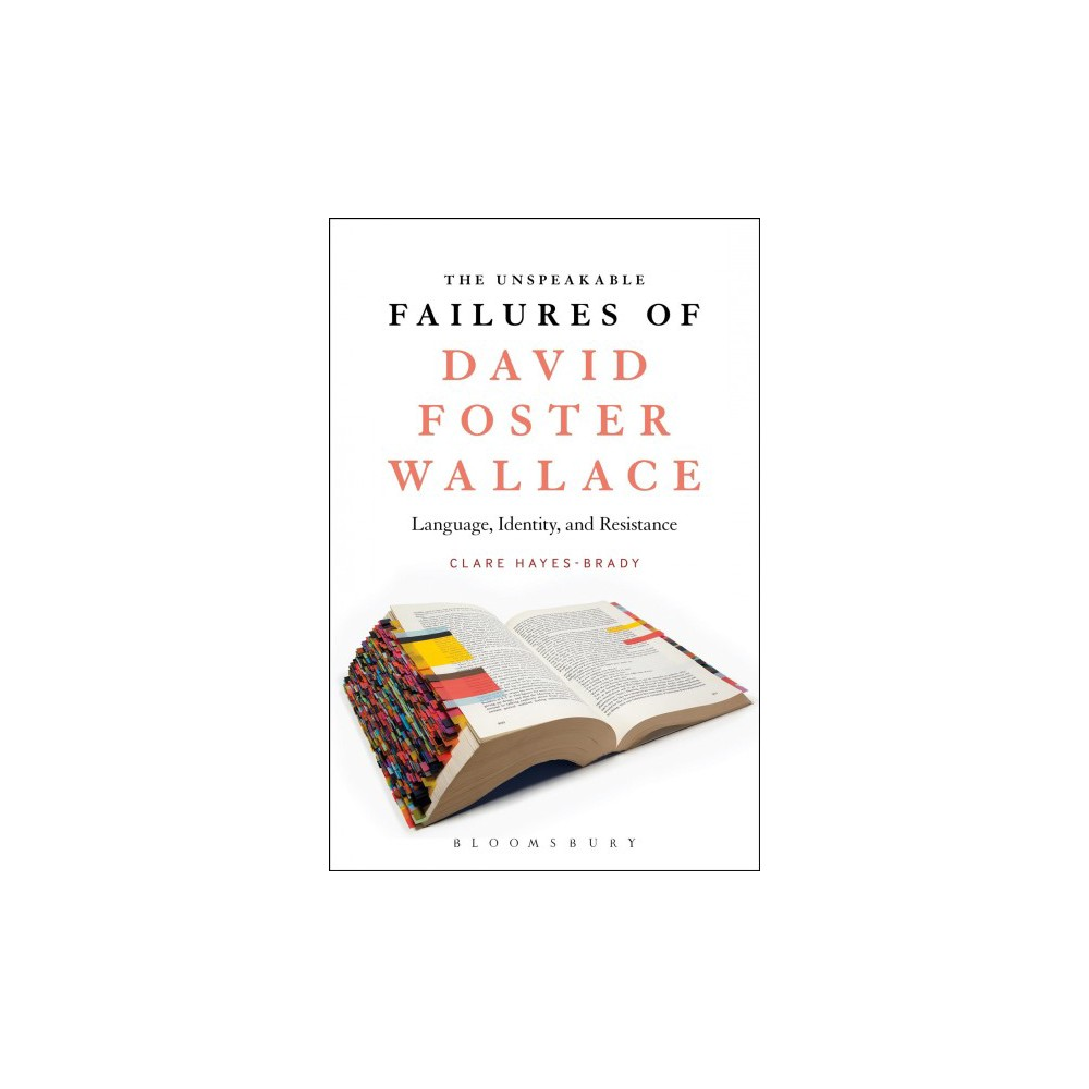 Unspeakable Failures of David Foster Wallace : Language, Identity, and Resistance (Paperback) (Clare