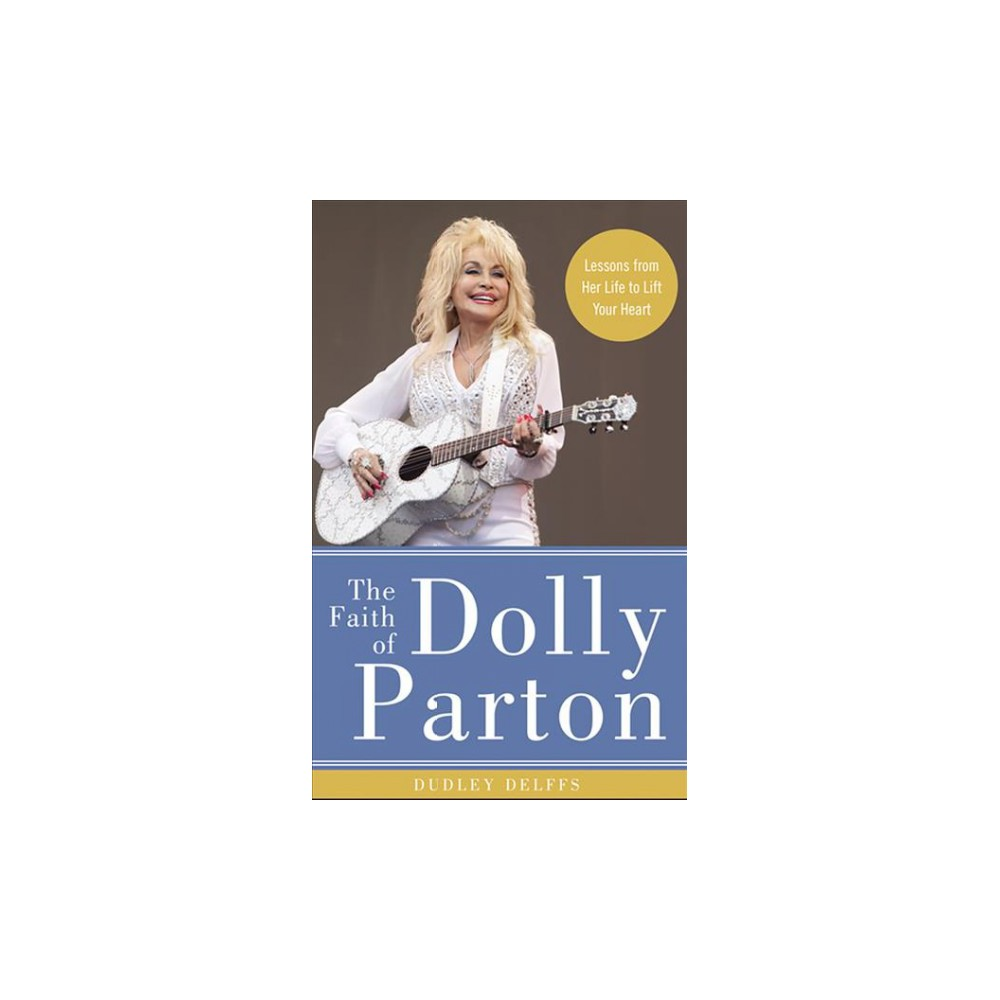 Faith of Dolly Parton : Lessons from Her Life to Lift Your Heart; Library Edition - Unabridged