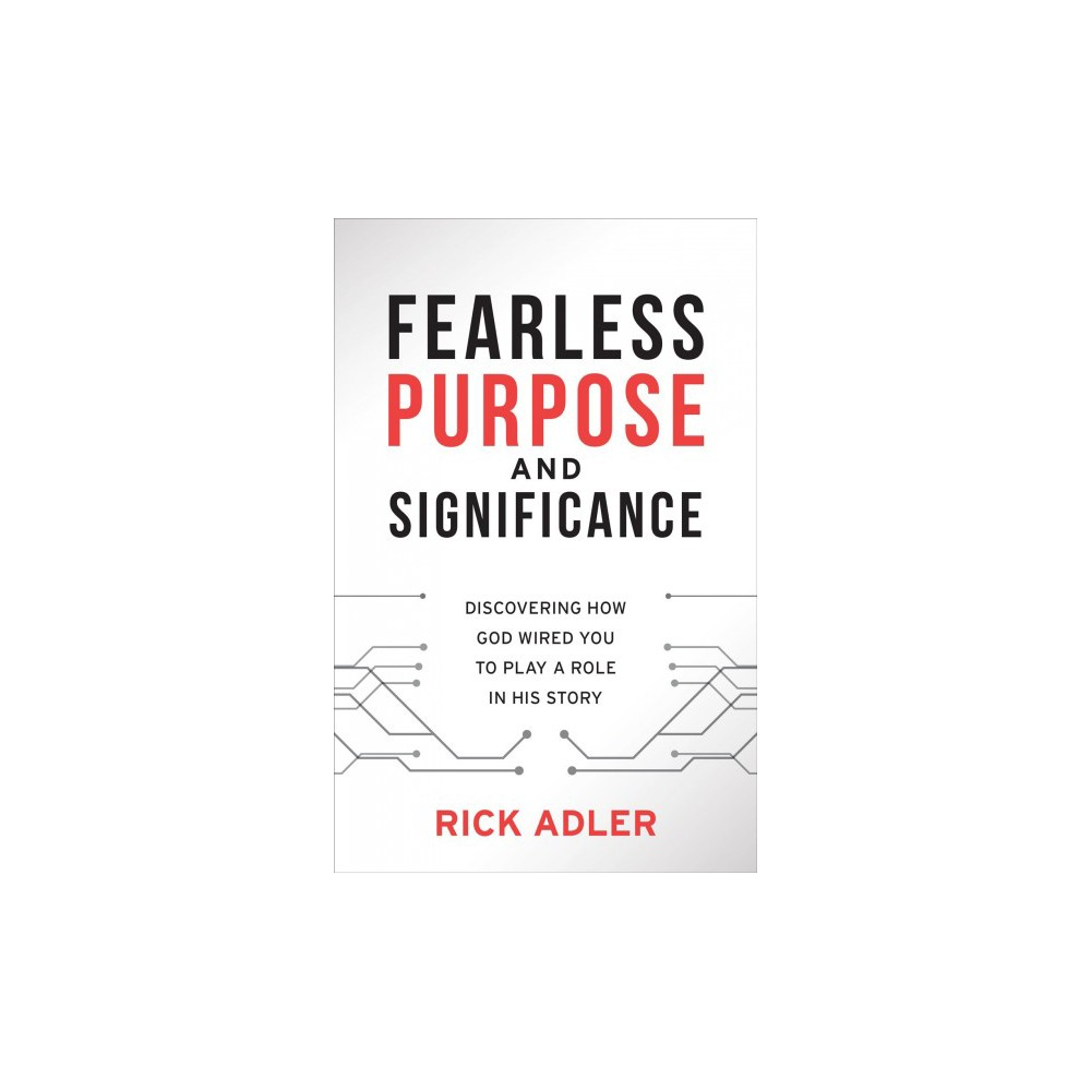 Fearless Purpose and Significance : Discovering How God Wired You to Play a Role in His Story