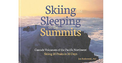 Skiing and Sleeping on the Summits : Cascade Volcanoes of the Pacific Northwest, Skiing 20 Peaks in 30 - image 1 of 1