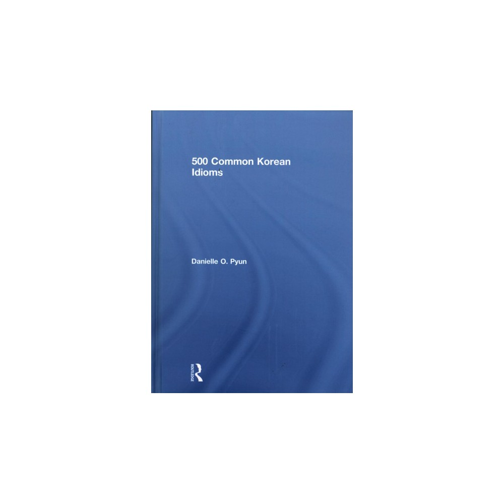 500 Common Korean Idioms - Bilingual by Danielle O. Pyun (Hardcover)