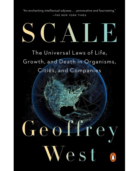 Scale : The Universal Laws of Life, Growth, and Death in Organisms, Cities, and Companies - Reprint - image 1 of 1