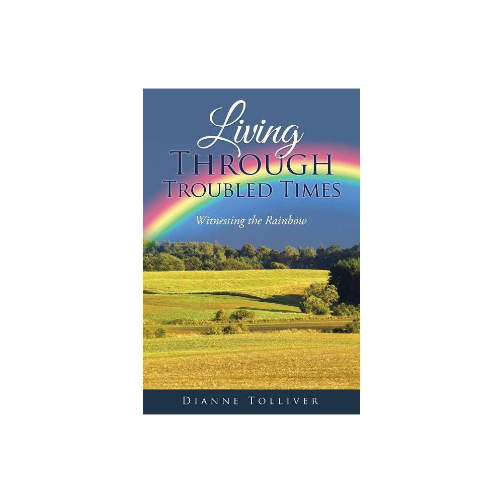 Living Through Troubled Times By Dianne Tolliver Paperback