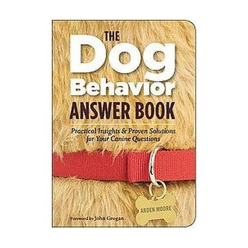 The Dog Behavior Answer Book (Paperback) by Arden Moore - image 1 of 1