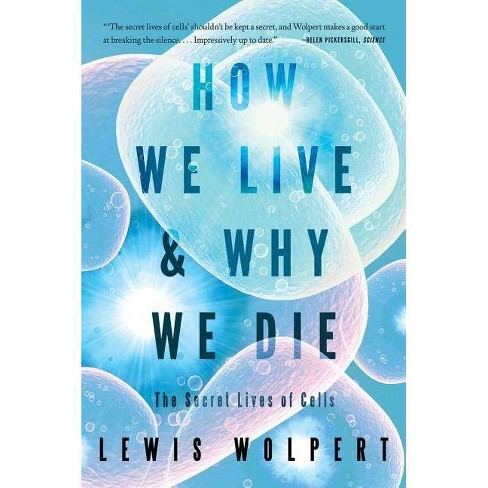 How We Live and Why We Die - by  Lewis Wolpert (Paperback) - image 1 of 1