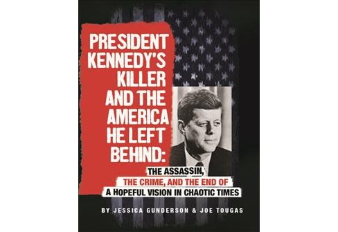 President Kennedy's Killer and the America He Left Behind : The Assassin, the Crime, and the End of a - image 1 of 1