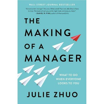 The Making of a Manager - by  Julie Zhuo (Hardcover)