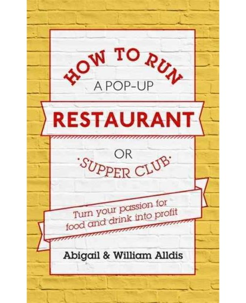 How to Run a Pop-Up Restaurant or Supper Club : Turn Your Passion for Food and Drink into Profit - image 1 of 1