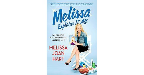 Melissa Explains It All : Tales from My Abnormally Normal Life (Paperback) (Melissa Joan Hart) - image 1 of 1