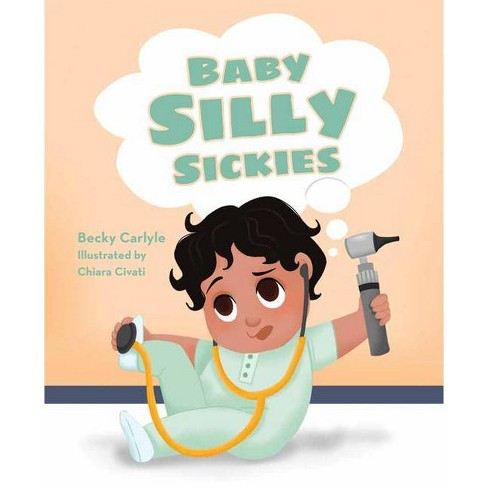 Baby Silly Sickies - by  Becky Carlyle (Hardcover) - image 1 of 1
