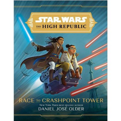 Star Wars the High Republic: Race to Crashpoint Tower - by Daniel Jose Older (Hardcover)