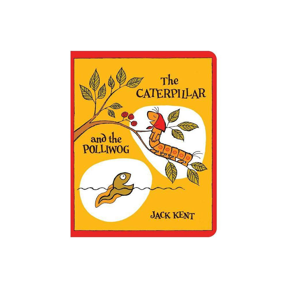 The Caterpillar And The Polliwog Classic Board Books By Jack Kent Board Book