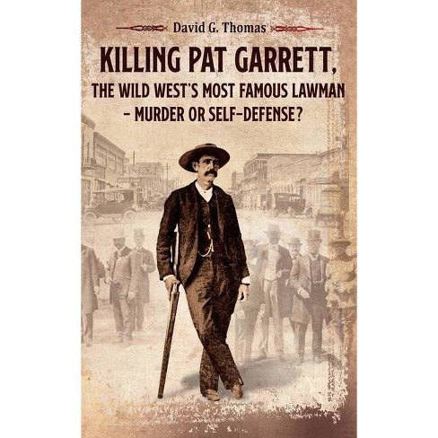 Killing Pat Garrett, The Wild West's Most Famous Lawman - Murder or Self-Defense? - by  David G Thomas - image 1 of 1