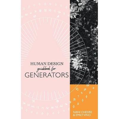 Human Design Guidebook for Generators - (Human Design Illustrated Guidebook) by  Nani Chesire & Emily Vino (Paperback)