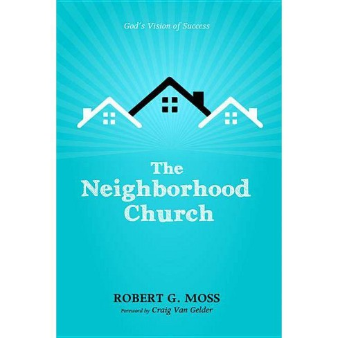 The Neighborhood Church - by  Robert G Moss (Paperback) - image 1 of 1