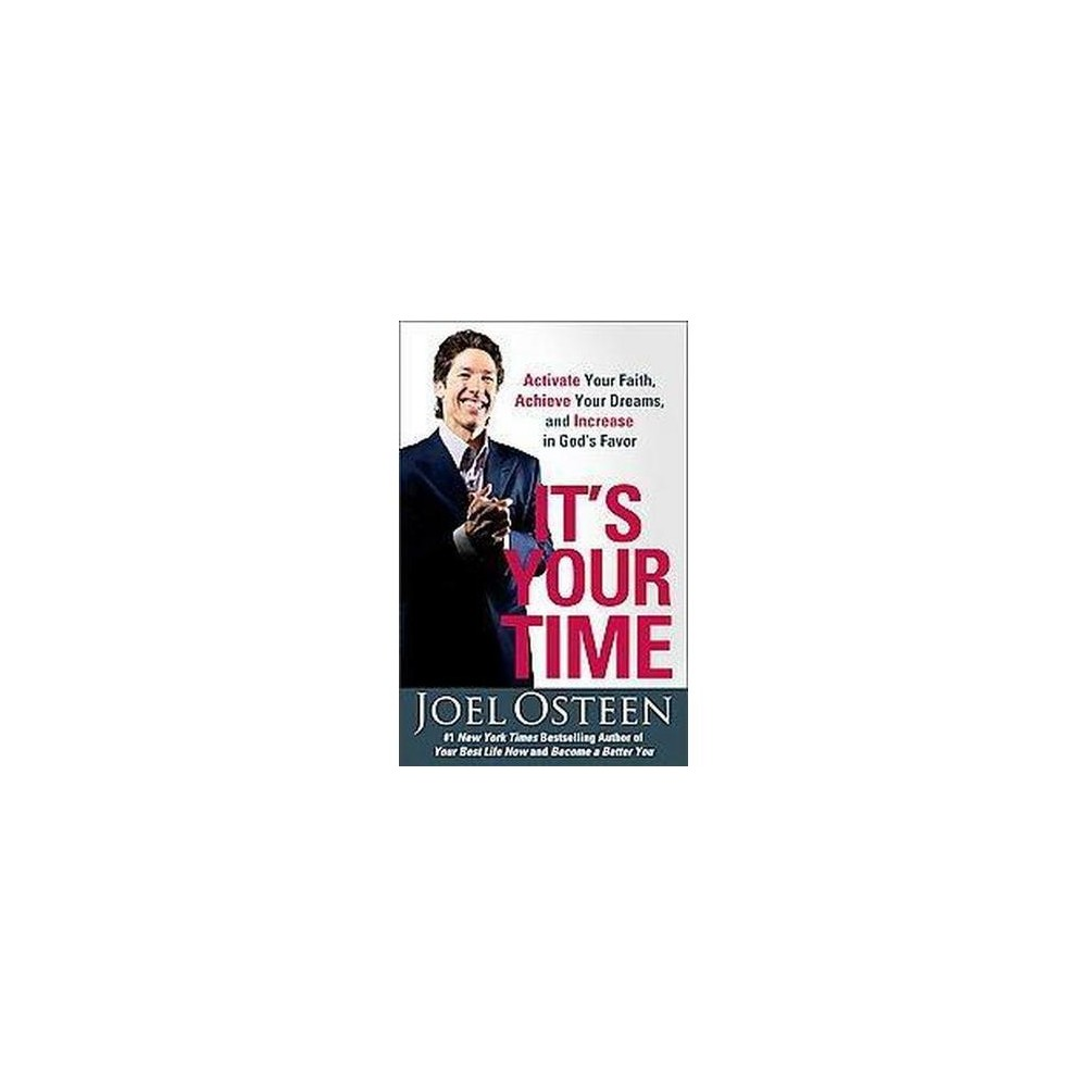 It's Your Time : Activate Your Faith, Achieve Your Dreams, and Increase in God's Favor (Reprint)