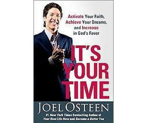 It's Your Time : Activate Your Faith, Achieve Your Dreams, and Increase in God's Favor (Reprint) - image 1 of 1