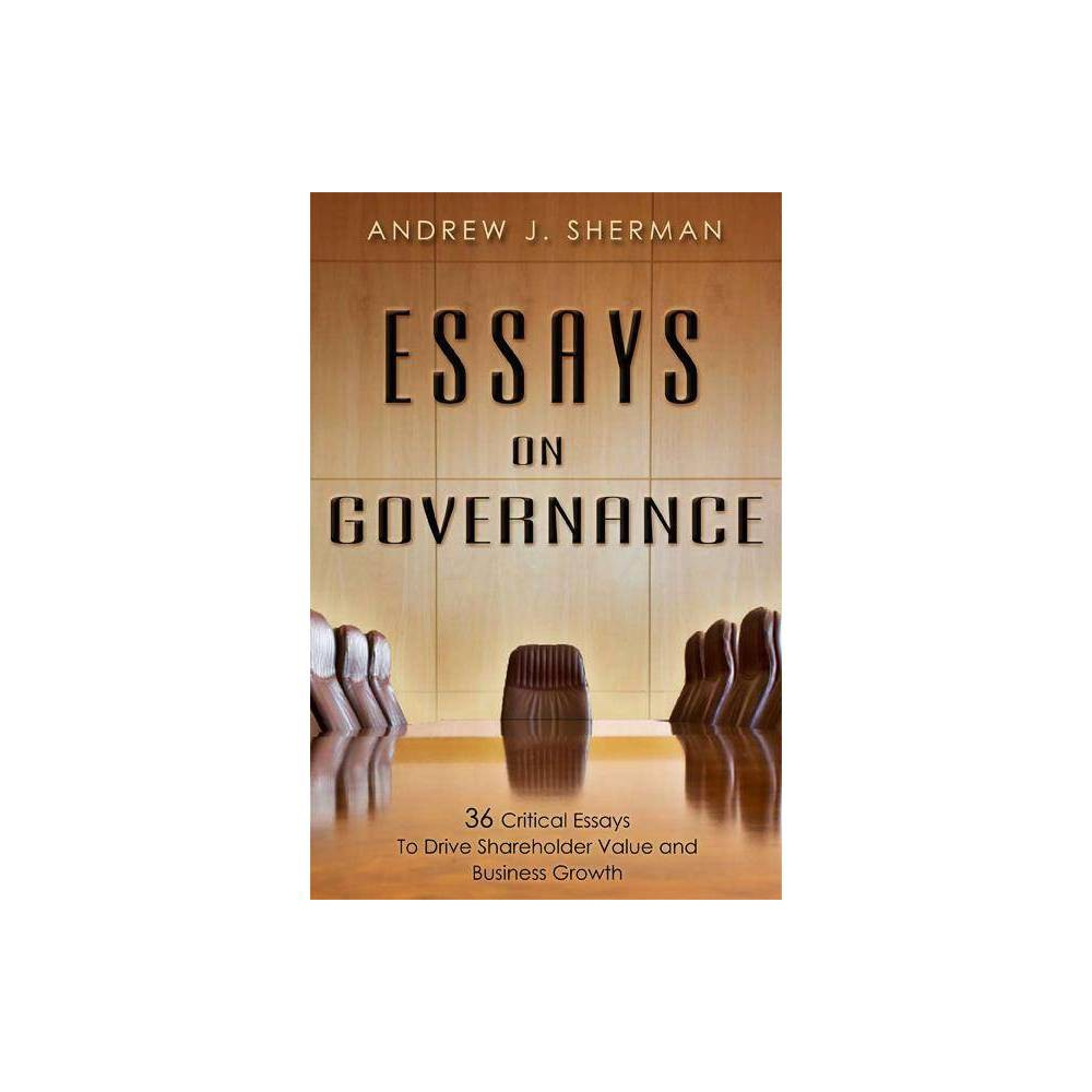 Essays on Governance - by Andrew J Sherman (Hardcover) Andrew J. Sherman is a partner at Jones Day in the Washington, DC office (ajsherman@jonesday.com) and focuses his practice on issues affecting business growth for companies at all stages, including developing strategies to leverage intellectual property and technology assets, as well as international corporate transactional and franchising matters. He has served as a legal and strategic advisor to dozens of Fortune 500 companies and hundreds of emerging growth companies. Andrew has represented U.S. and international clients from early stage, rapidly growing start-ups, to closely held franchisors and middle market companies, to multibillion dollar international conglomerates. He also counsels on issues such as franchising, licensing, joint ventures, strategic alliances, capital formation, distribution channels, technology development, and mergers and acquisitions. Andrew's practice involves general corporate law, franchising, emerging business, mergers and acquisitions, intellectual property transactions, and capital formation. He has served as securities counsel on a wide variety of private and public offerings and as transactional counsel to buyers and sellers in mergers, acquisitions, spin-offs, leveraged buyouts, acquisitions of and reorganizations for chapter 11 companies, and management buyouts. He prepares, negotiates, and reviews loan proposals and general corporate and business agreements such as shareholders agreements, extensive employment contracts, distribution and sales agency agreements, joint venture agreements, technology transfer agreements, and related corporate documentation. Andrew has served as counsel in a diverse range of business industries, including high-technology, specialty retailing, consumer electronics manufacturers, restaurants, automotive aftermarket services, Internet service providers, database management companies, financial services and venture capital, communications, manufa