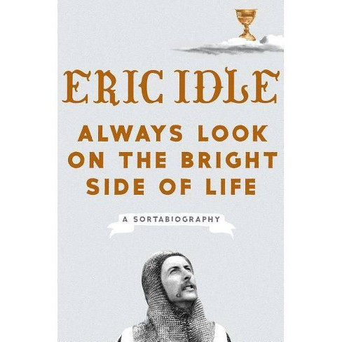 Always Look on the Bright Side of Life - by  Eric Idle (Hardcover) - image 1 of 1