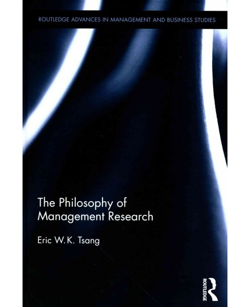 Philosophy of Management Research (Hardcover) (Eric W. K. Tsang) - image 1 of 1