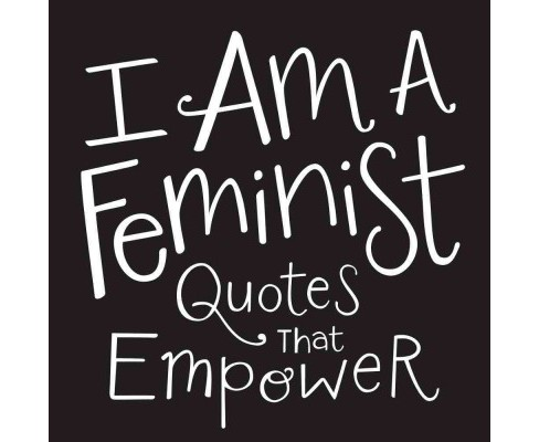 I Am A Feminist : Quotes That Empower (Hardcover) - image 1 of 1