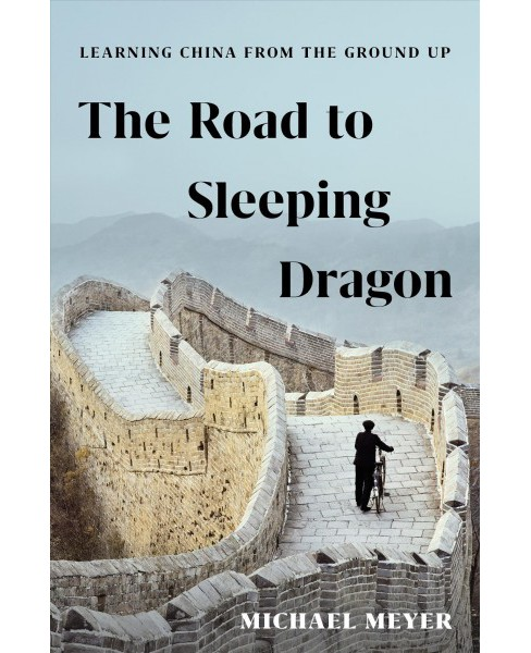 Road to Sleeping Dragon : Learning China from the Ground Up -  by Michael Meyer (Hardcover) - image 1 of 1
