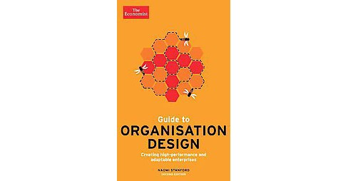 Guide to Organisation Design : Creating high-performing and adaptable enterprises (Paperback) (Naomi - image 1 of 1