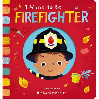 I Want to Be... a Firefighter - by  Becky Davies (Board Book)