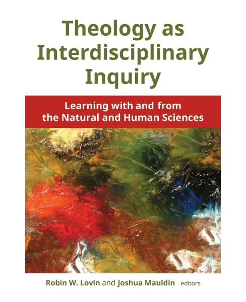Theology As Interdisciplinary Inquiry : Learning With and from the Natural and Human Sciences - image 1 of 1