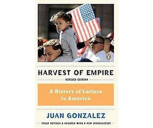 Harvest of Empire : A History of Latinos in America (Revised) (Paperback) (Juan Gonzalez) - image 1 of 1