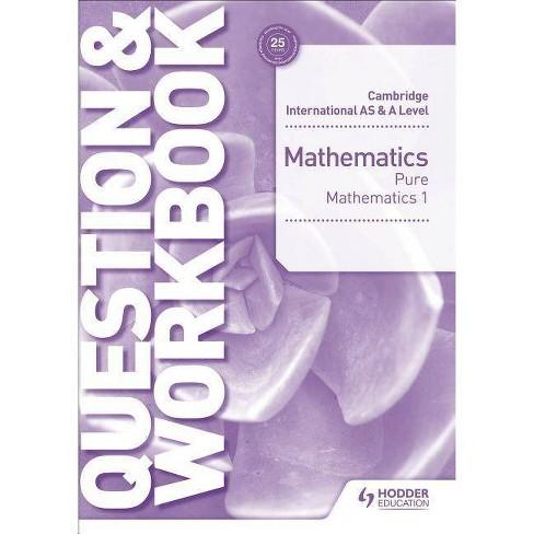 Cambridge International as & a Level Mathematics Pure Mathematics 1  Question & Workbook - by Greg Port