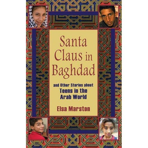 Santa Claus in Baghdad and Other Stories about Teens in the Arab World - by  Elsa Marston (Paperback) - image 1 of 1