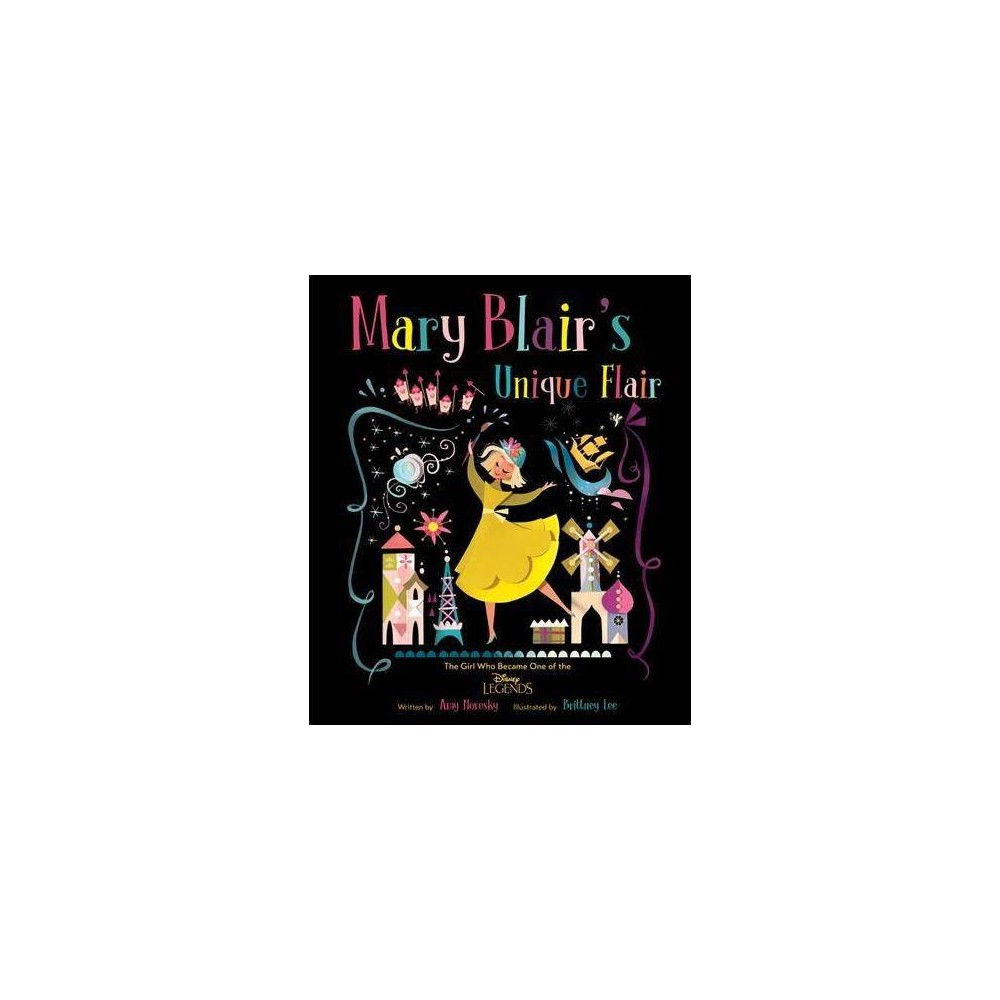Mary Blair's Unique Flair : The Girl Who Became One of the Disney Legends - by Amy Novesky (School And