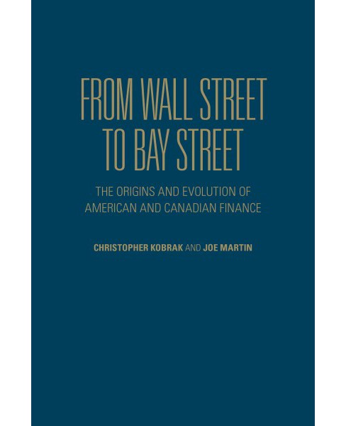 From Wall Street to Bay Street : The Origins and Evolution of American and Canadian Finance - image 1 of 1