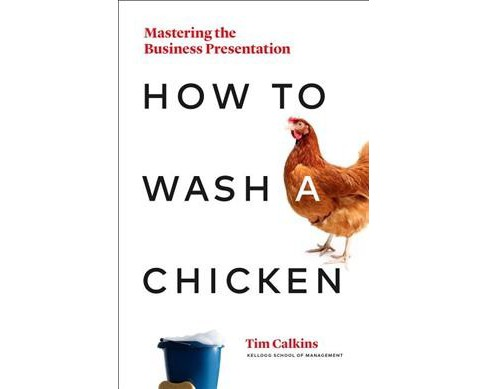 How to Wash a Chicken : Mastering the Business Presentation -  by Tim Calkins (Hardcover) - image 1 of 1