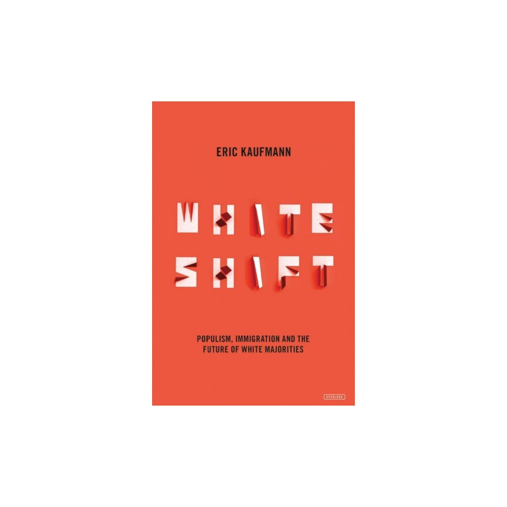 Whiteshift : Populism, Immigration, and the Future of White Majorities - by Eric Kaufmann (Hardcover)