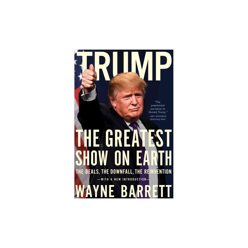 Trump : The Greatest Show on Earth: The Deals, The Downfall, and The Reinvention (Reprint) (Paperback)