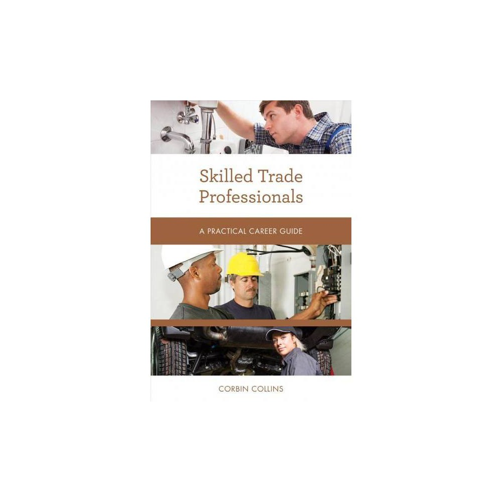 Skilled Trade Professionals : A Practical Career Guide - by Corbin Collins (Paperback)