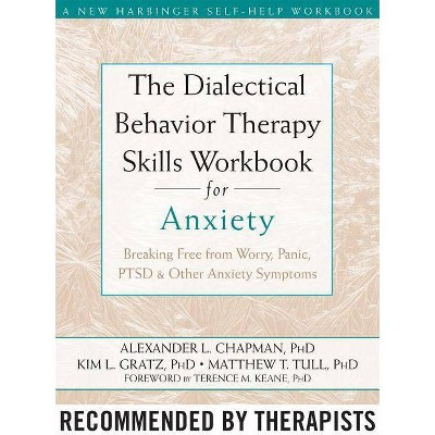 The Dialectical Behavior Therapy Skills Workbook for Anxiety - by  Alexander L Chapman & Kim L Gratz & Matthew T Tull (Paperback)